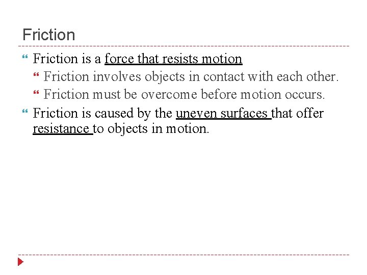 Friction is a force that resists motion Friction involves objects in contact with each