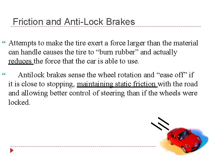 Friction and Anti-Lock Brakes Attempts to make the tire exert a force larger than