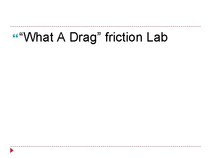 """""""What A Drag"""" friction Lab"""