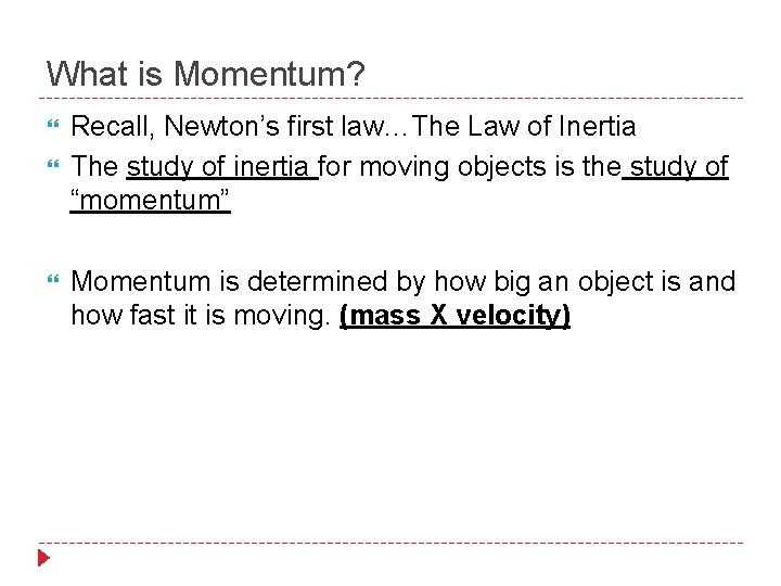 What is Momentum? Recall, Newton's first law…The Law of Inertia The study of inertia