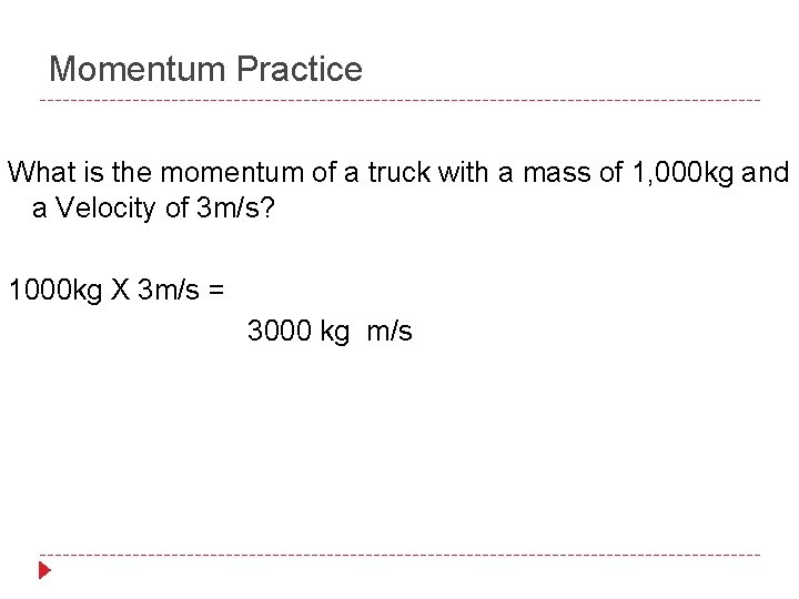 Momentum Practice What is the momentum of a truck with a mass of 1,