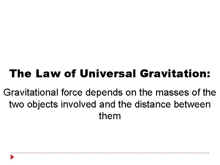 The Law of Universal Gravitation: Gravitational force depends on the masses of the two