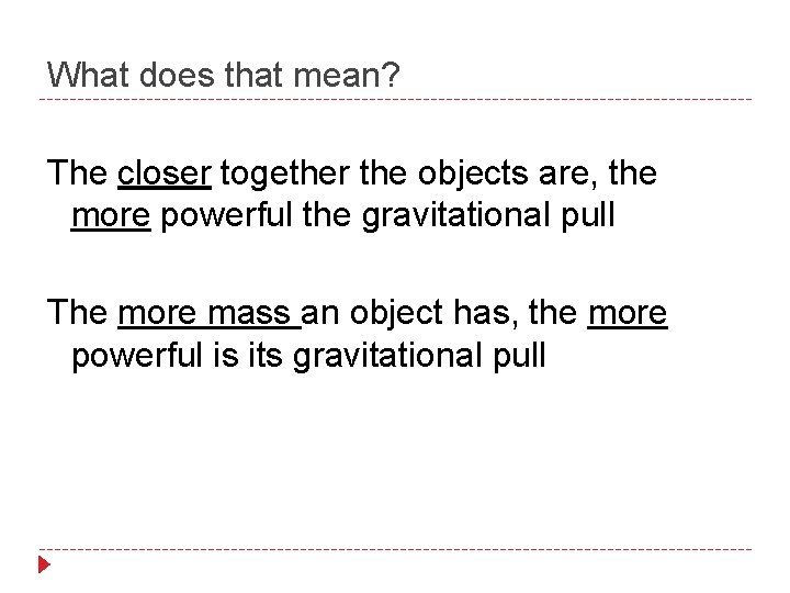 What does that mean? The closer together the objects are, the more powerful the