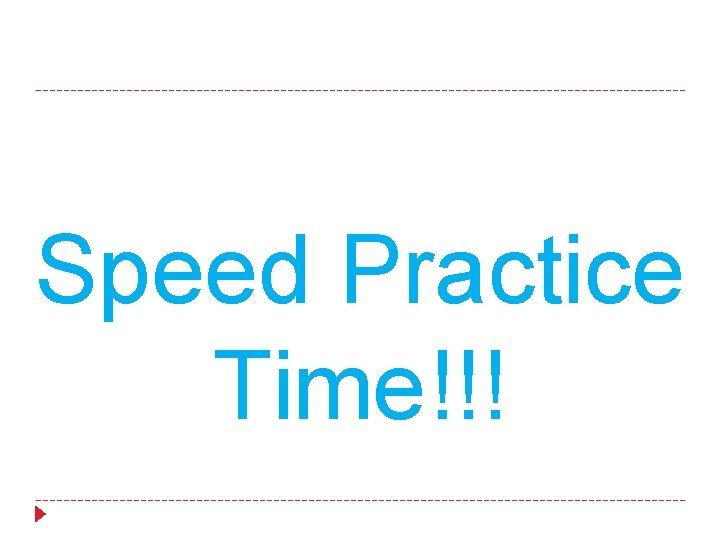 Speed Practice Time!!!