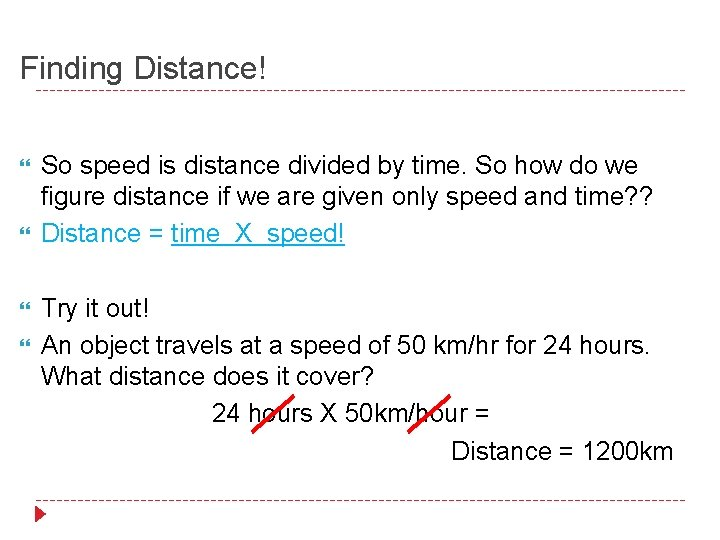 Finding Distance! So speed is distance divided by time. So how do we figure