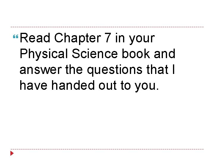 Read Chapter 7 in your Physical Science book and answer the questions that