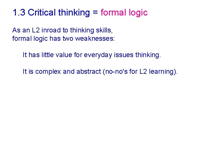 1. 3 Critical thinking = formal logic As an L 2 inroad to thinking