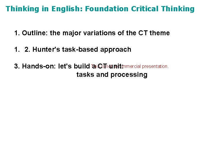 Thinking in English: Foundation Critical Thinking 1. Outline: the major variations of the CT