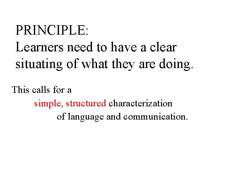 PRINCIPLE: Learners need to have a clear situating of what they are doing. This