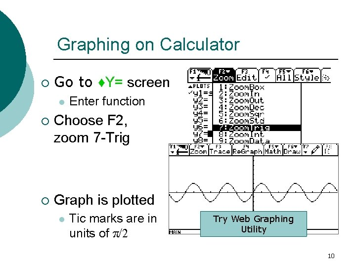 Graphing on Calculator ¡ Go to ♦Y= screen l Enter function ¡ Choose F