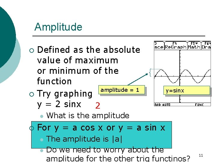 Amplitude Defined as the absolute value of maximum or minimum of the function amplitude