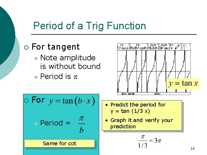 Period of a Trig Function ¡ For tangent l l ¡ Note amplitude is