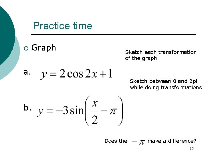 Practice time ¡ Graph Sketch each transformation of the graph a. Sketch between 0