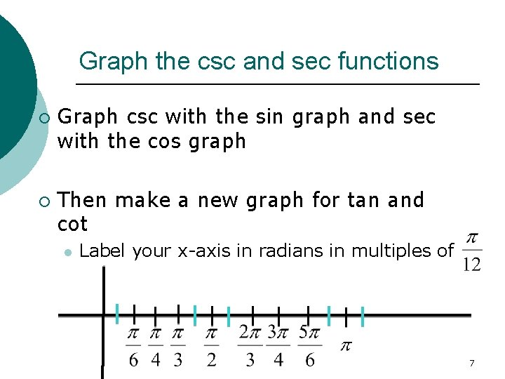 Graph the csc and sec functions ¡ ¡ Graph csc with the sin graph
