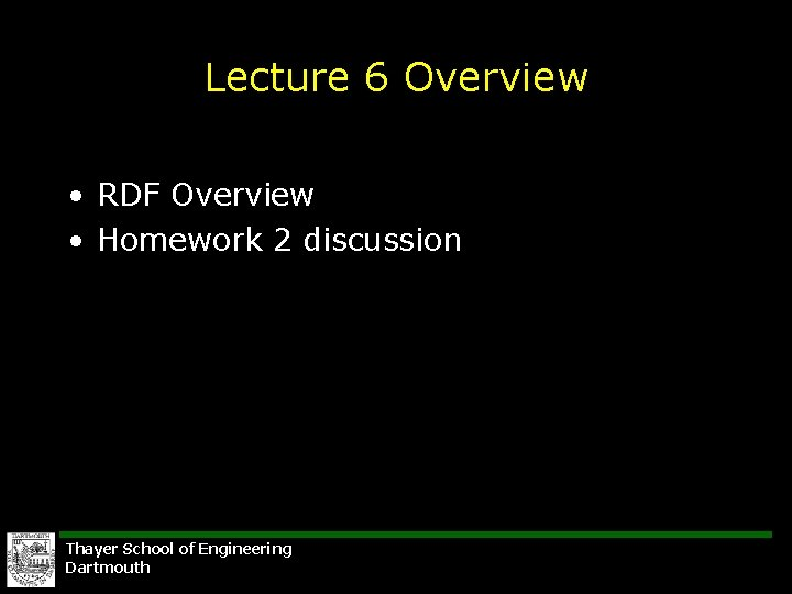 Lecture 6 Overview • RDF Overview • Homework 2 discussion Thayer School of Engineering