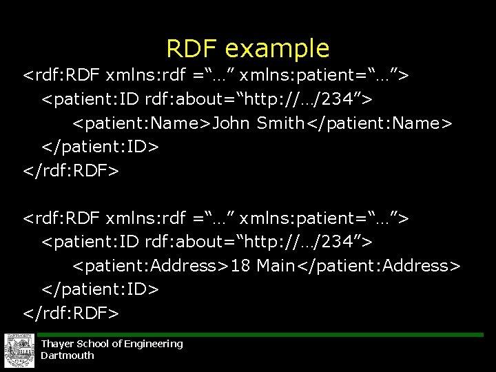 "RDF example <rdf: RDF xmlns: rdf =""…"" xmlns: patient=""…""> <patient: ID rdf: about=""http: //…/234"">"