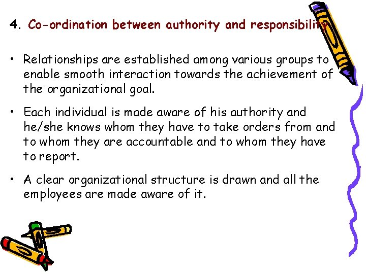 4. Co-ordination between authority and responsibility • Relationships are established among various groups to