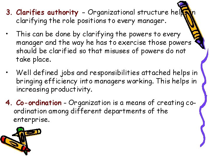 3. Clarifies authority - Organizational structure helps in clarifying the role positions to every