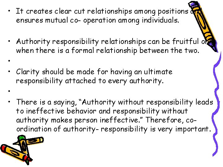 • It creates clear cut relationships among positions and ensures mutual co- operation