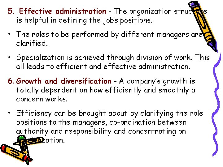 5. Effective administration - The organization structure is helpful in defining the jobs positions.