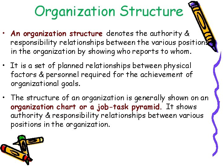 Organization Structure • An organization structure denotes the authority & responsibility relationships between the