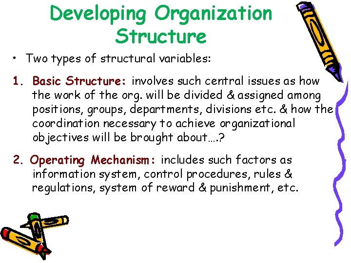 Developing Organization Structure • Two types of structural variables: 1. Basic Structure: involves such