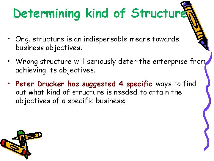 Determining kind of Structure • Org. structure is an indispensable means towards business objectives.