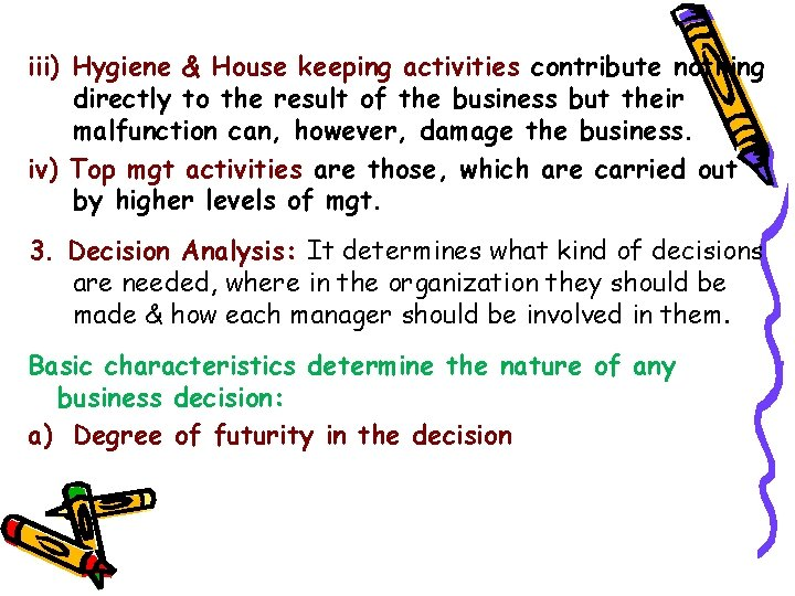 iii) Hygiene & House keeping activities contribute nothing directly to the result of the