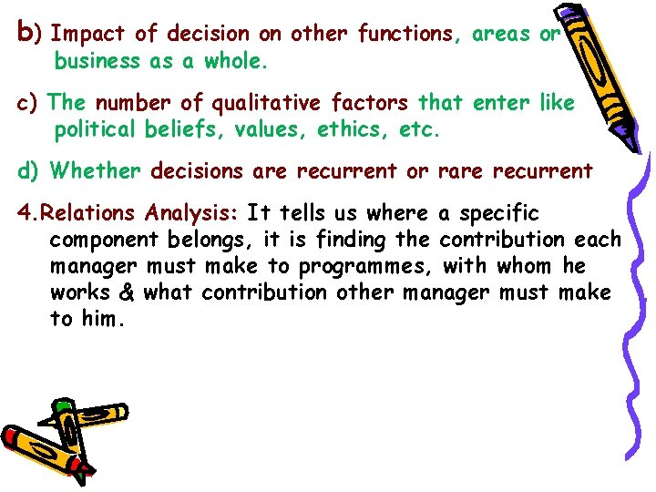 b) Impact of decision on other functions, areas or business as a whole. c)