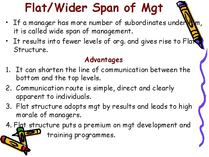 Flat/Wider Span of Mgt • If a manager has more number of subordinates under