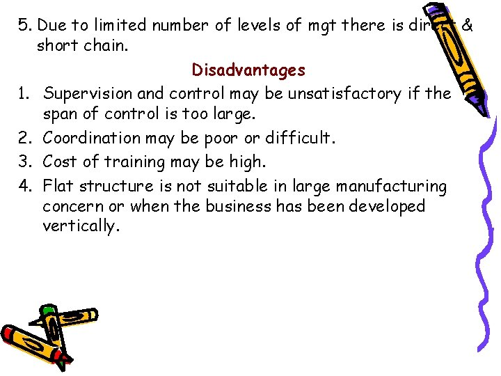 5. Due to limited number of levels of mgt there is direct & short