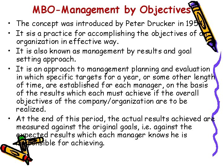 MBO-Management by Objectives • The concept was introduced by Peter Drucker in 1954. •