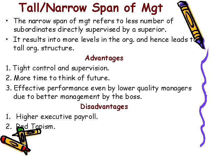 Tall/Narrow Span of Mgt • The narrow span of mgt refers to less number