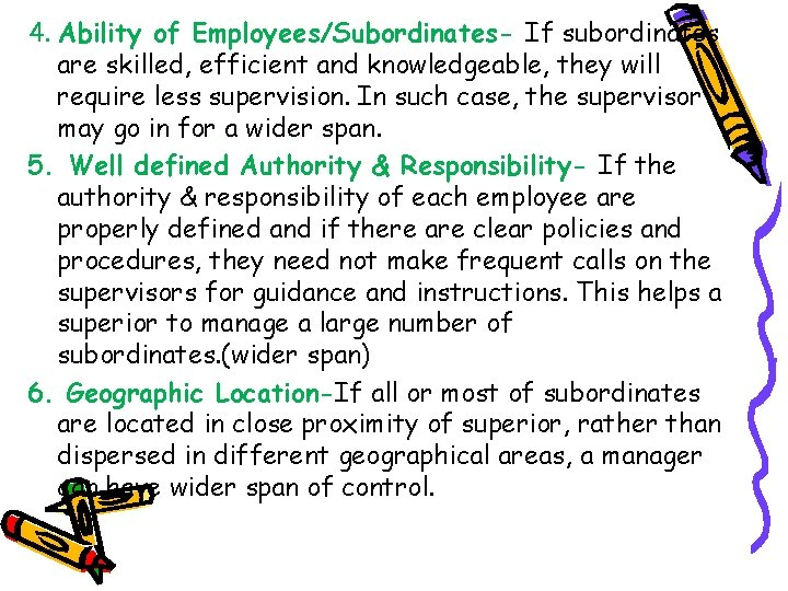4. Ability of Employees/Subordinates- If subordinates are skilled, efficient and knowledgeable, they will require