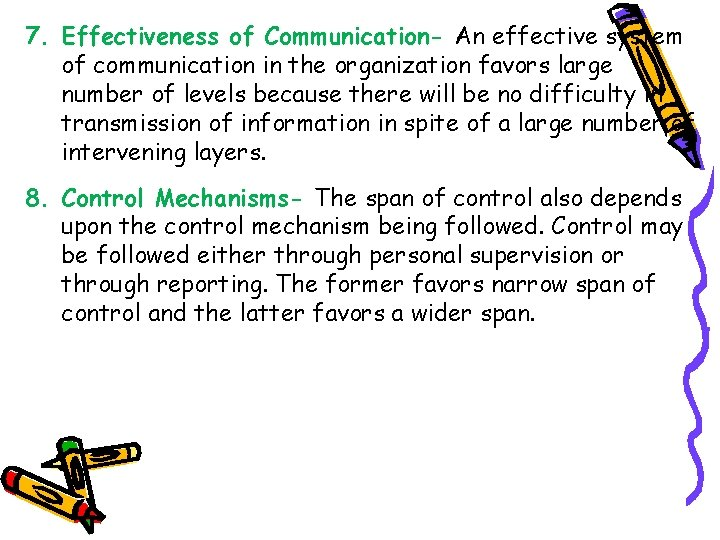 7. Effectiveness of Communication- An effective system of communication in the organization favors large