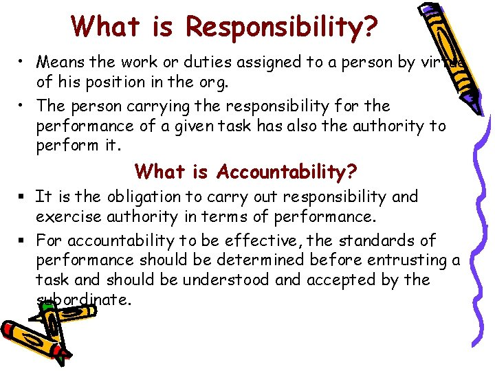 What is Responsibility? • Means the work or duties assigned to a person by