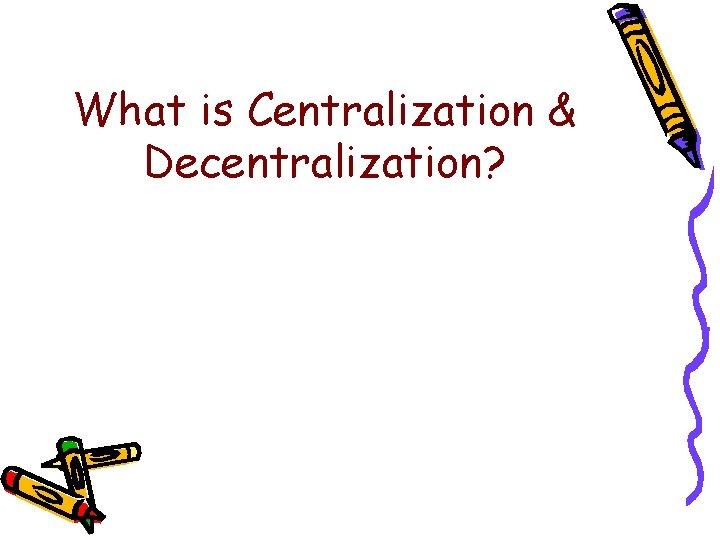 What is Centralization & Decentralization?
