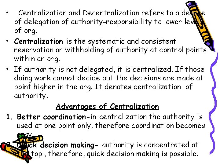 • Centralization and Decentralization refers to a degree of delegation of authority-responsibility to