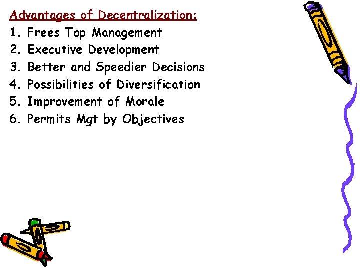 Advantages of Decentralization: 1. Frees Top Management 2. Executive Development 3. Better and Speedier