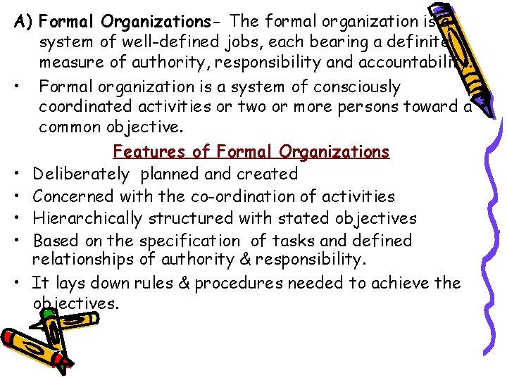 A) Formal Organizations- The formal organization is a system of well-defined jobs, each bearing