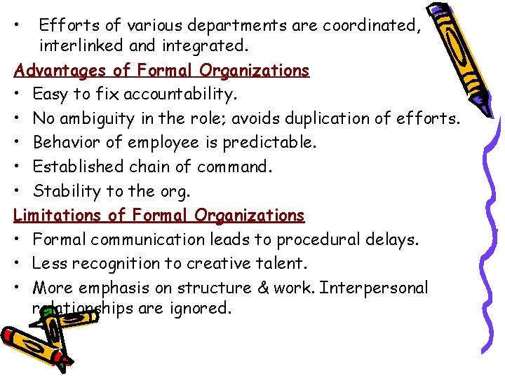 • Efforts of various departments are coordinated, interlinked and integrated. Advantages of Formal