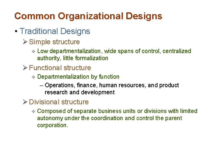 Common Organizational Designs • Traditional Designs Ø Simple structure v Low departmentalization, wide spans