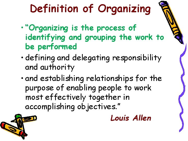 """Definition of Organizing • """"Organizing is the process of identifying and grouping the work"""