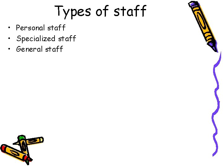 Types of staff • Personal staff • Specialized staff • General staff