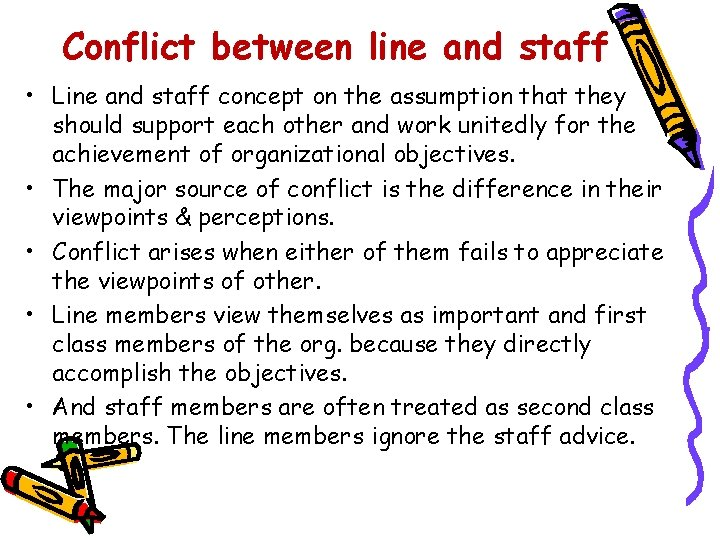 Conflict between line and staff • Line and staff concept on the assumption that