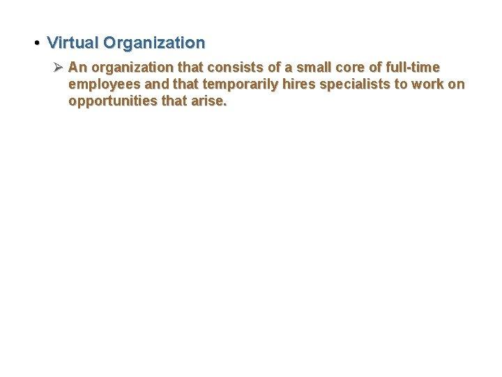 • Virtual Organization Ø An organization that consists of a small core of
