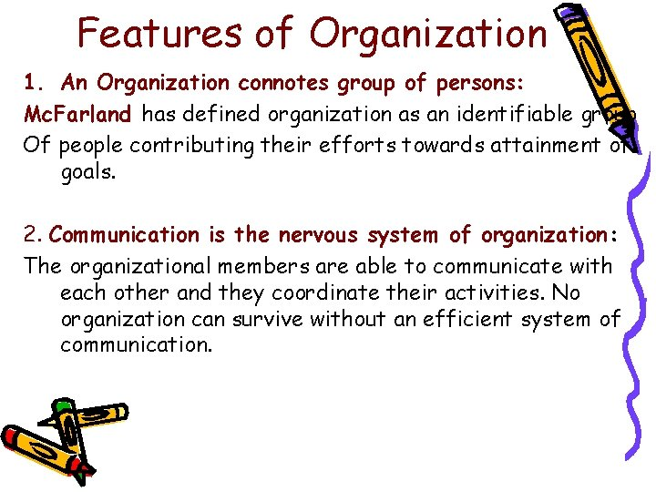 Features of Organization 1. An Organization connotes group of persons: Mc. Farland has defined