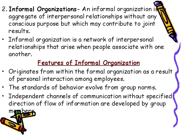 2. Informal Organizations- An informal organization is an aggregate of interpersonal relationships without any
