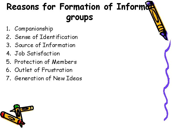 Reasons for Formation of Informal groups 1. 2. 3. 4. 5. 6. 7. Companionship