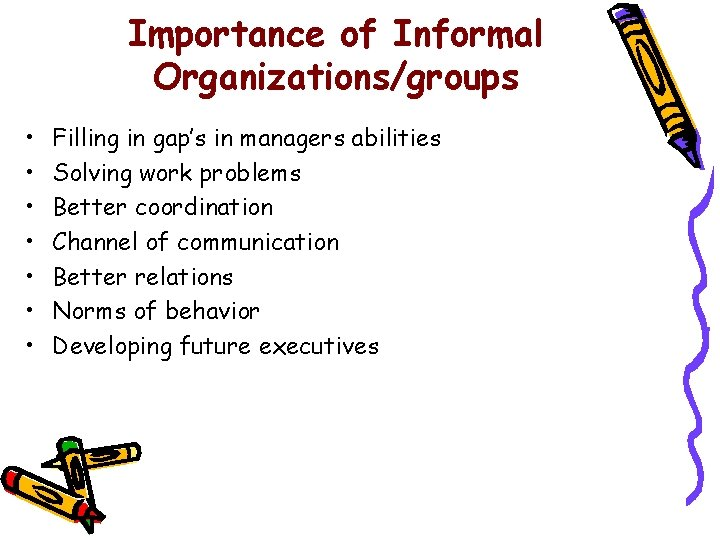 Importance of Informal Organizations/groups • • Filling in gap's in managers abilities Solving work